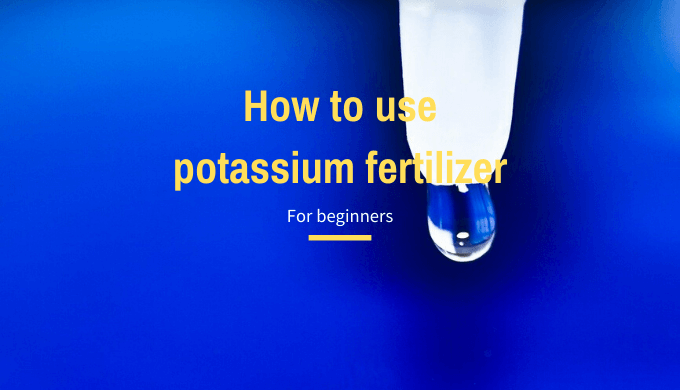 [For beginners] How to use potassium fertilizer